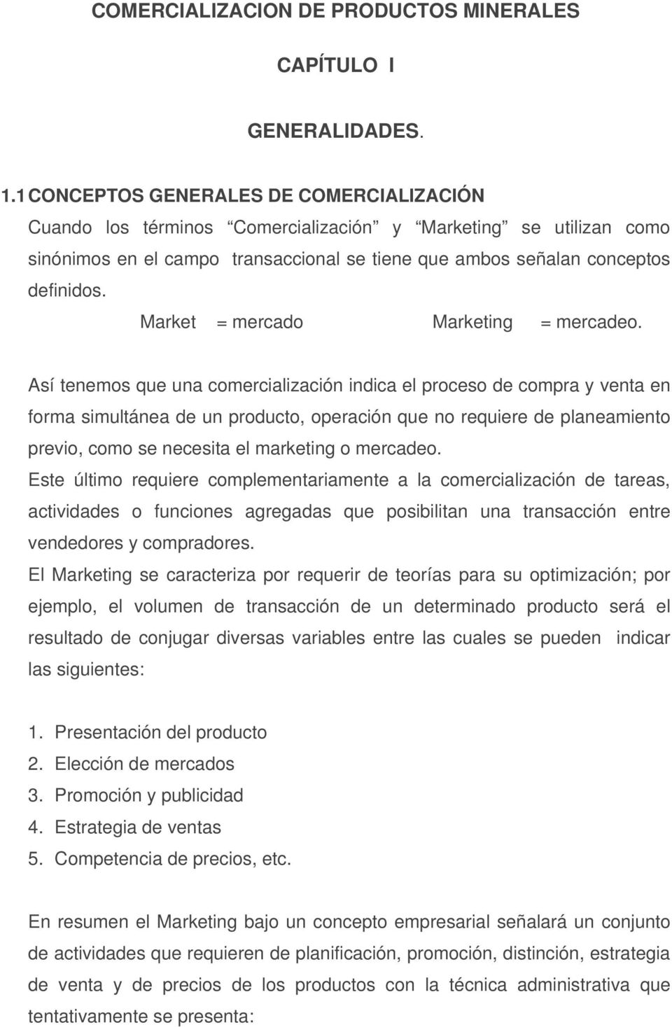 Market = mercado Marketing = mercadeo.