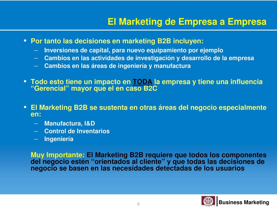 el en caso B2C El Marketing B2B se sustenta en otras áreas del negocio especialmente en: Manufactura, I&D Control de Inventarios Ingeniería Muy Importante: El Marketing B2B