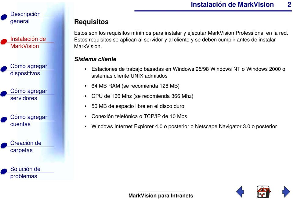 Sistema cliente Estaciones de trabajo basadas en Windows 95/98 Windows NT o Windows 2000 o sistemas cliente UNIX admitidos 64 MB RAM