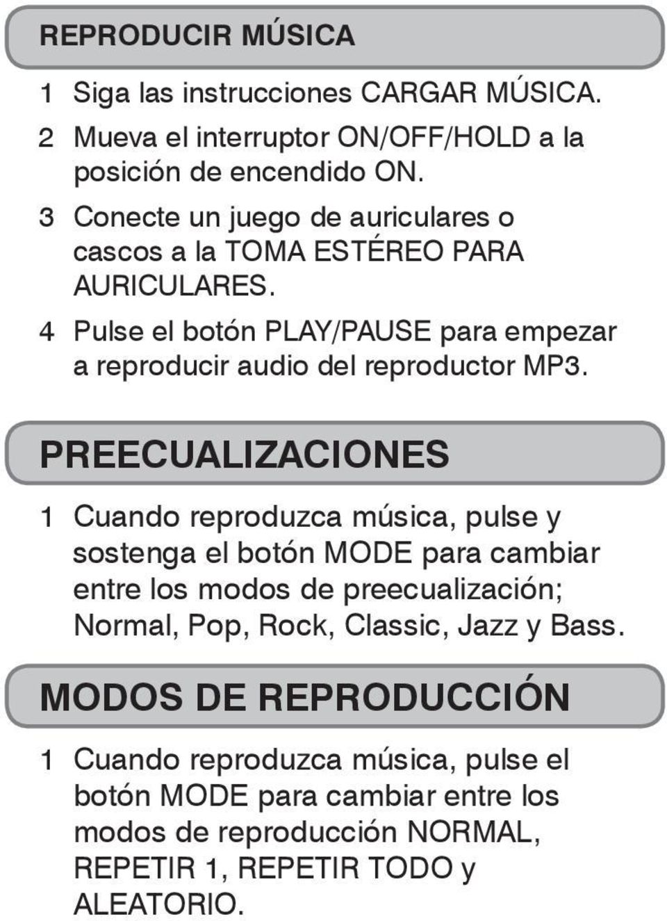 4 Pulse el botón PLAY/PAUSE para empezar a reproducir audio del reproductor MP3.