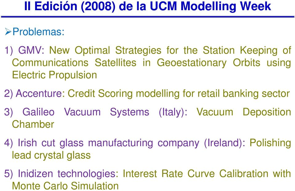 retail banking sector 3) Galileo Vacuum Systems (Italy): Vacuum Deposition Chamber 4) Ii Irish cut glass manufacturing