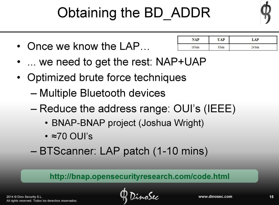 Multiple Bluetooth devices Reduce the address range: OUI s (IEEE) BNAP-BNAP