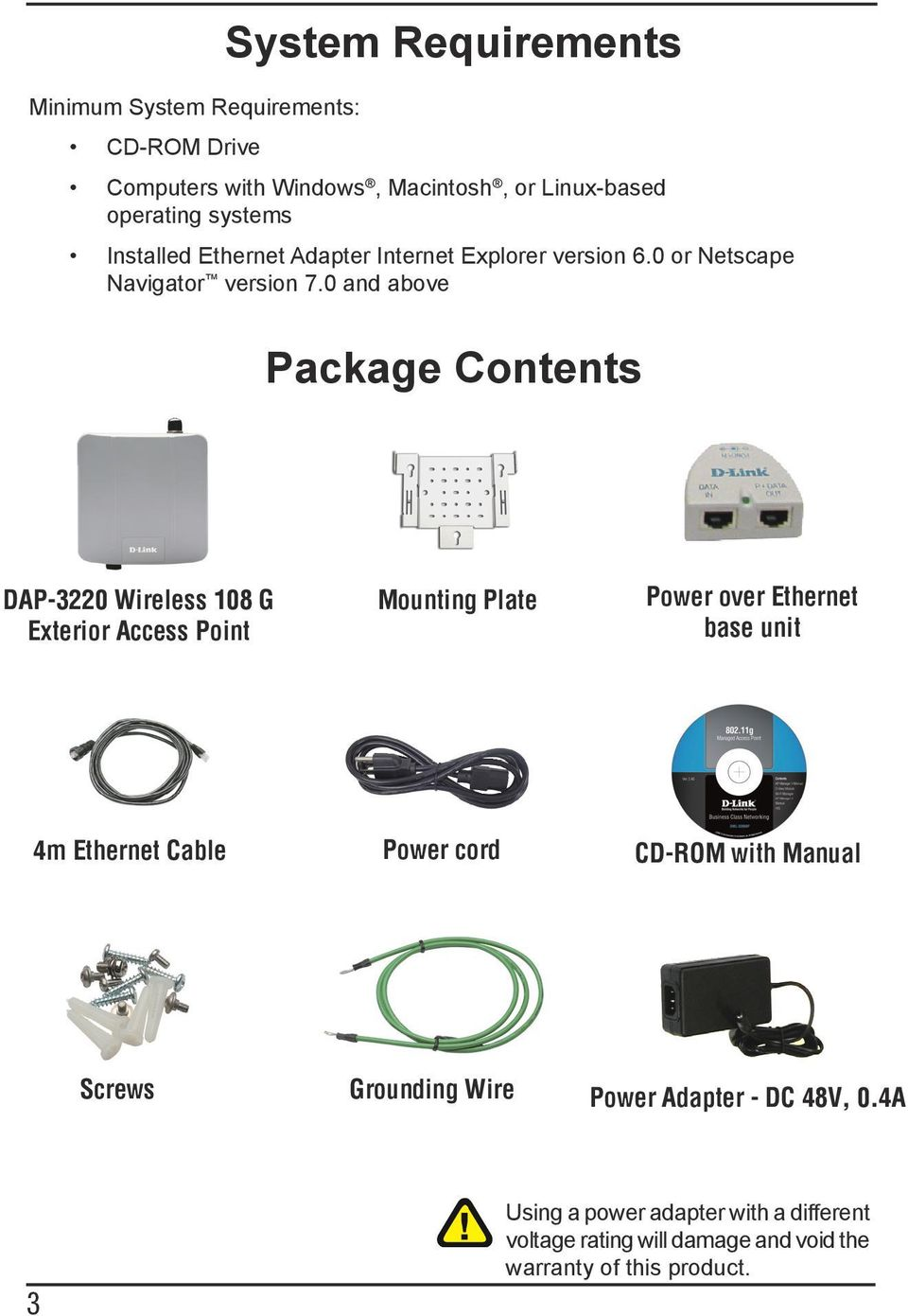 0 and above Package Contents DAP-3220 Wireless 108 G Exterior Access Point Mounting Plate Power over Ethernet base unit 4m Ethernet