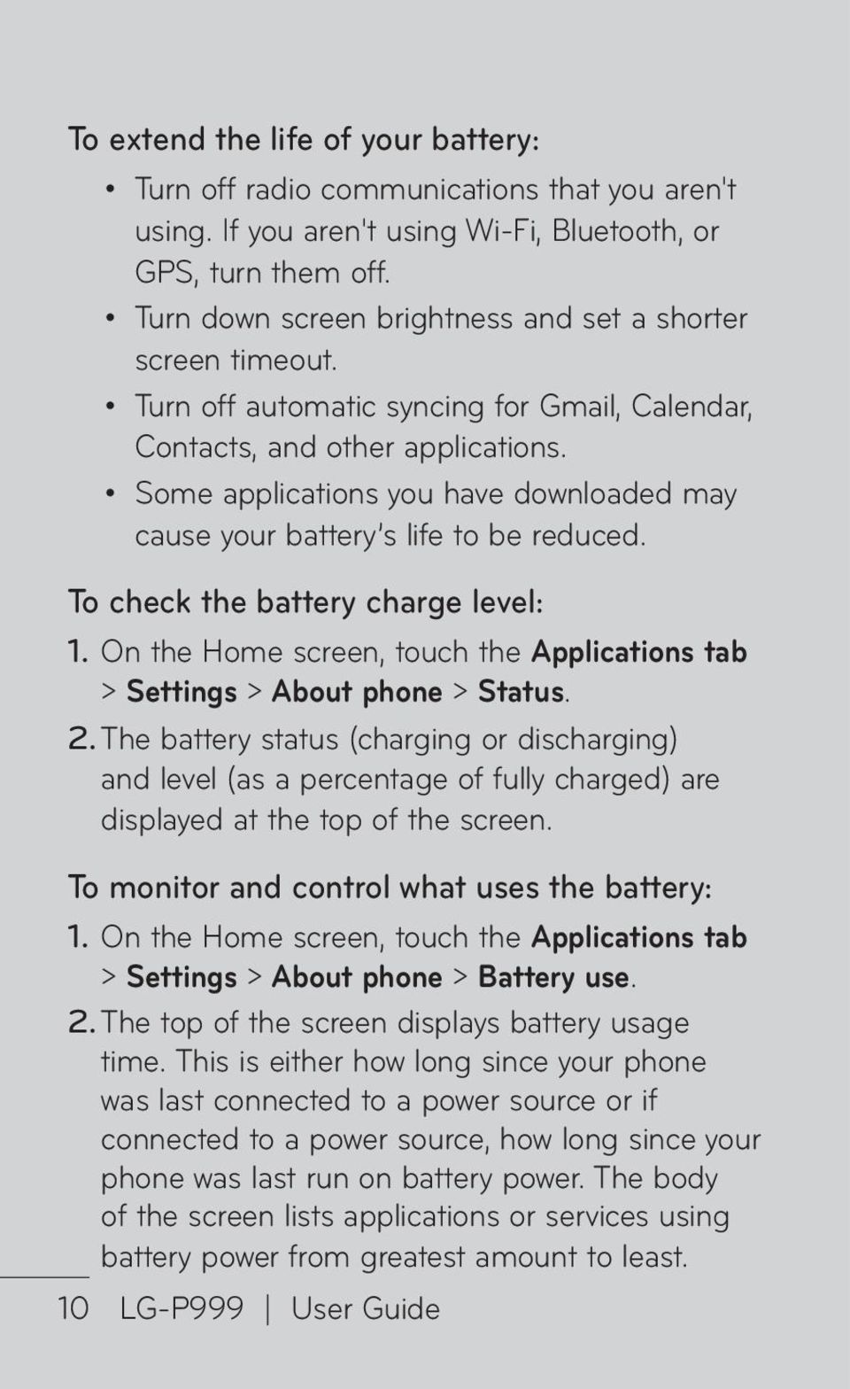 Some applications you have downloaded may cause your battery s life to be reduced. To check the battery charge level: 1.