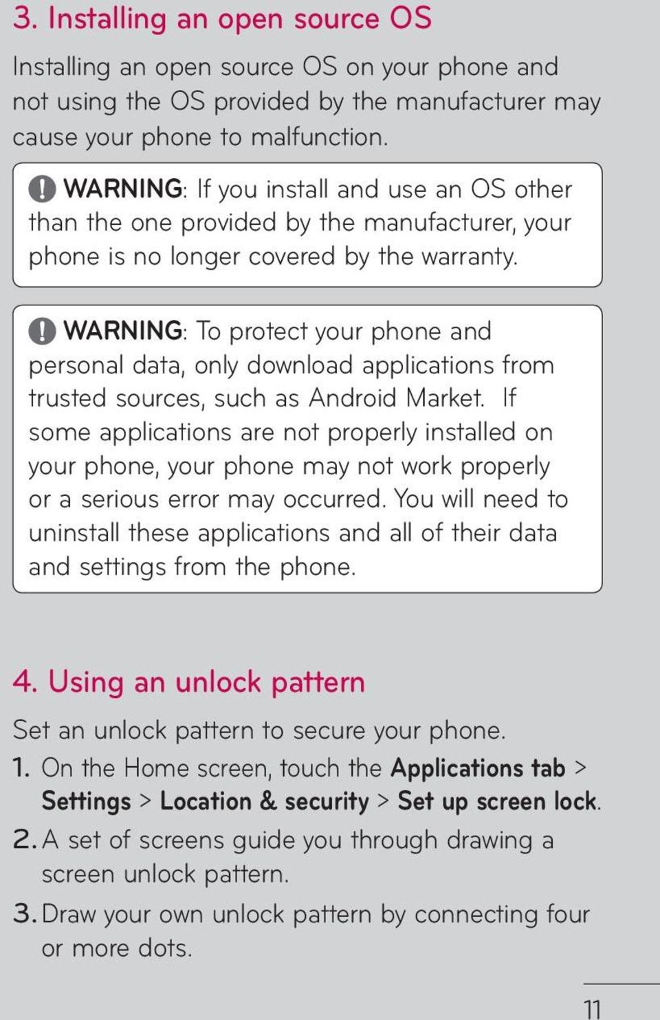 WARNING: To protect your phone and personal data, only download applications from trusted sources, such as Android Market.