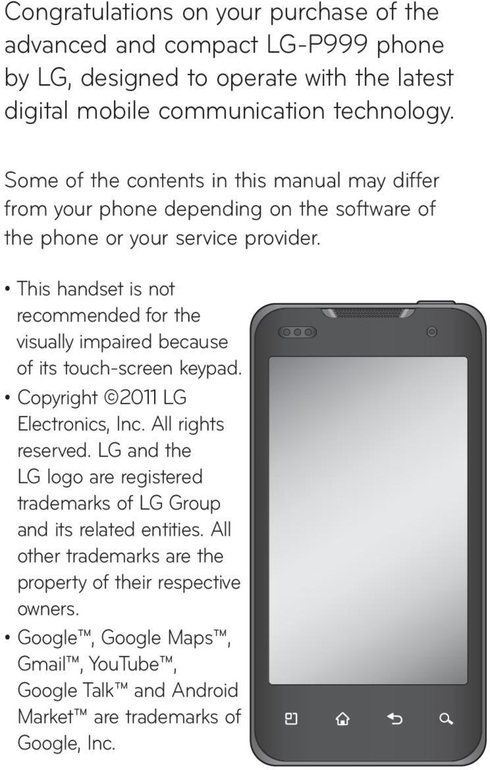 This handset is not recommended for the visually impaired because of its touch-screen keypad. Copyright 2011 LG Electronics, Inc. All rights reserved.