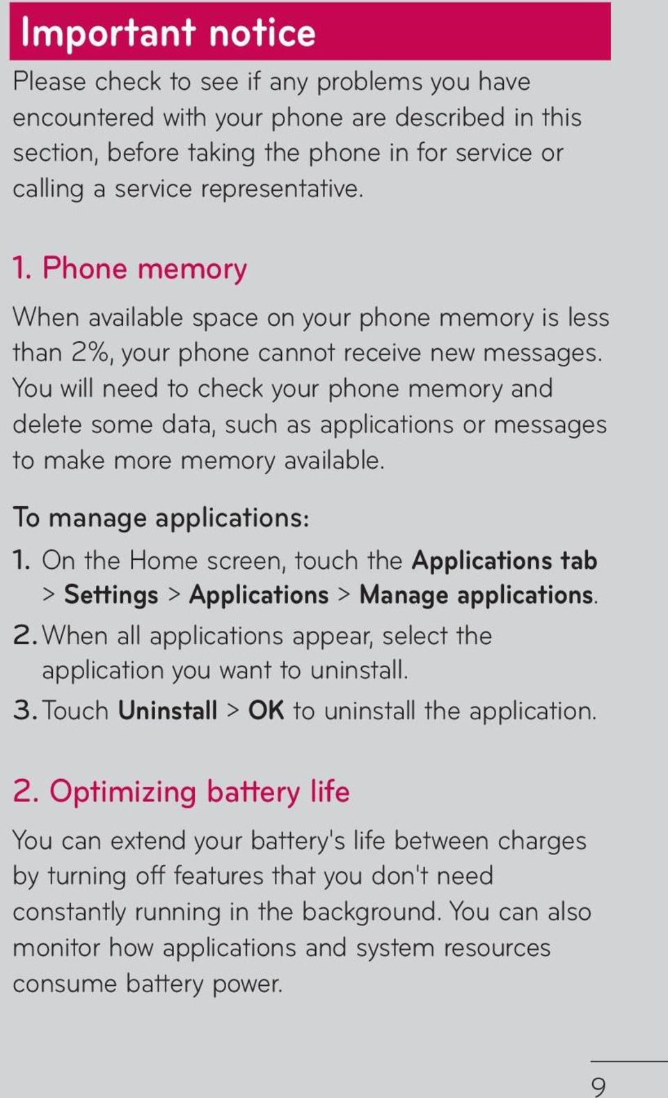 You will need to check your phone memory and delete some data, such as applications or messages to make more memory available. To manage applications: 1.