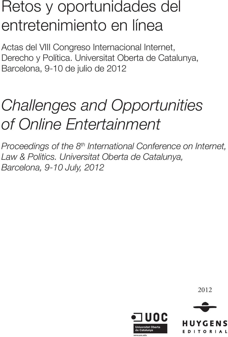 Universitat Oberta de Catalunya, Barcelona, 9-10 de julio de 2012 Challenges and Opportunities of Online