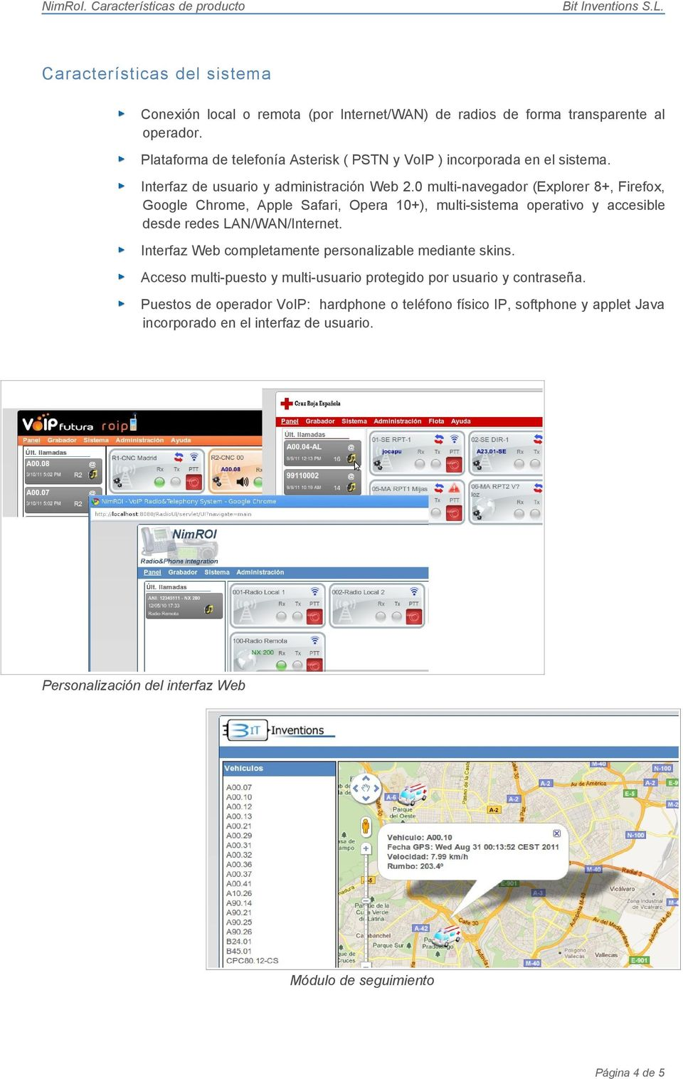 0 multi-navegador (Explorer 8+, Firefox, Google Chrome, Apple Safari, Opera 10+), multi-sistema operativo y accesible desde redes LAN/WAN/Internet.