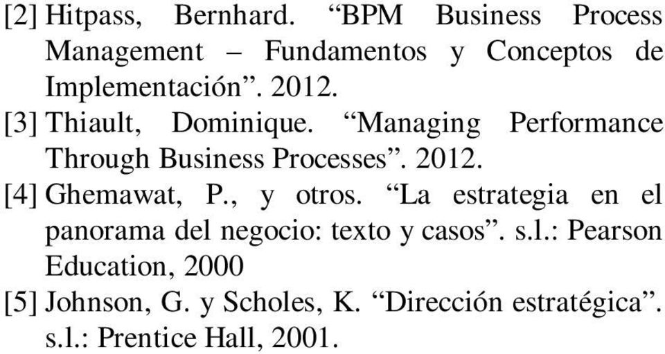 [3] Thiault, Dominique. Managing Performance Through Business Processes. 2012.