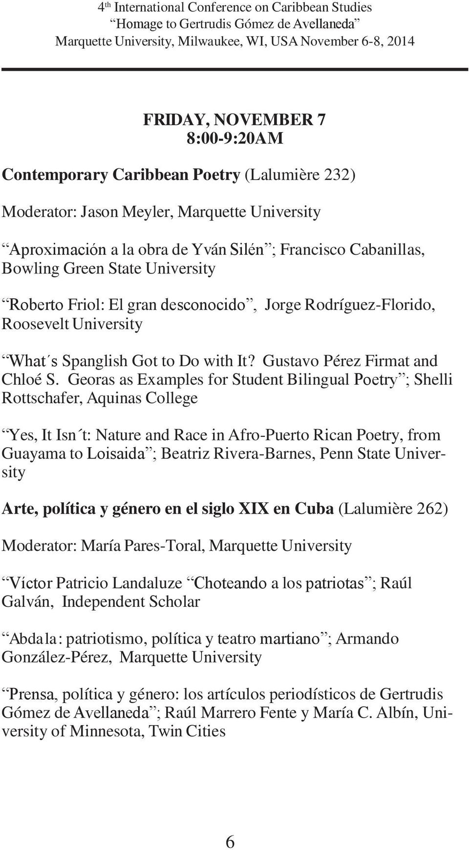Georas as Examples for Student Bilingual Poetry ; Shelli Rottschafer, Aquinas College Yes, It Isn t: Nature and Race in Afro-Puerto Rican Poetry, from Guayama to Loisaida ; Beatriz Rivera-Barnes,