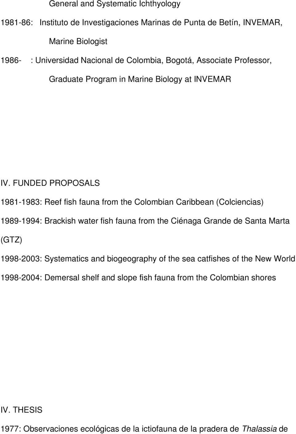 FUNDED PROPOSALS 1981-1983: Reef fish fauna from the Colombian Caribbean (Colciencias) 1989-1994: Brackish water fish fauna from the Ciénaga Grande de Santa Marta