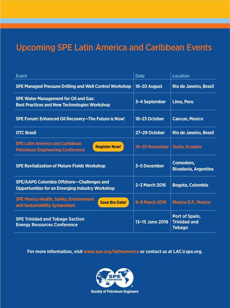 18 23 October Cancun, Mexico OTC Brasil 27 29 October Rio de Janeiro, Brazil SPE Latin America and Caribbean Petroleum Engineering Conference Register Now!