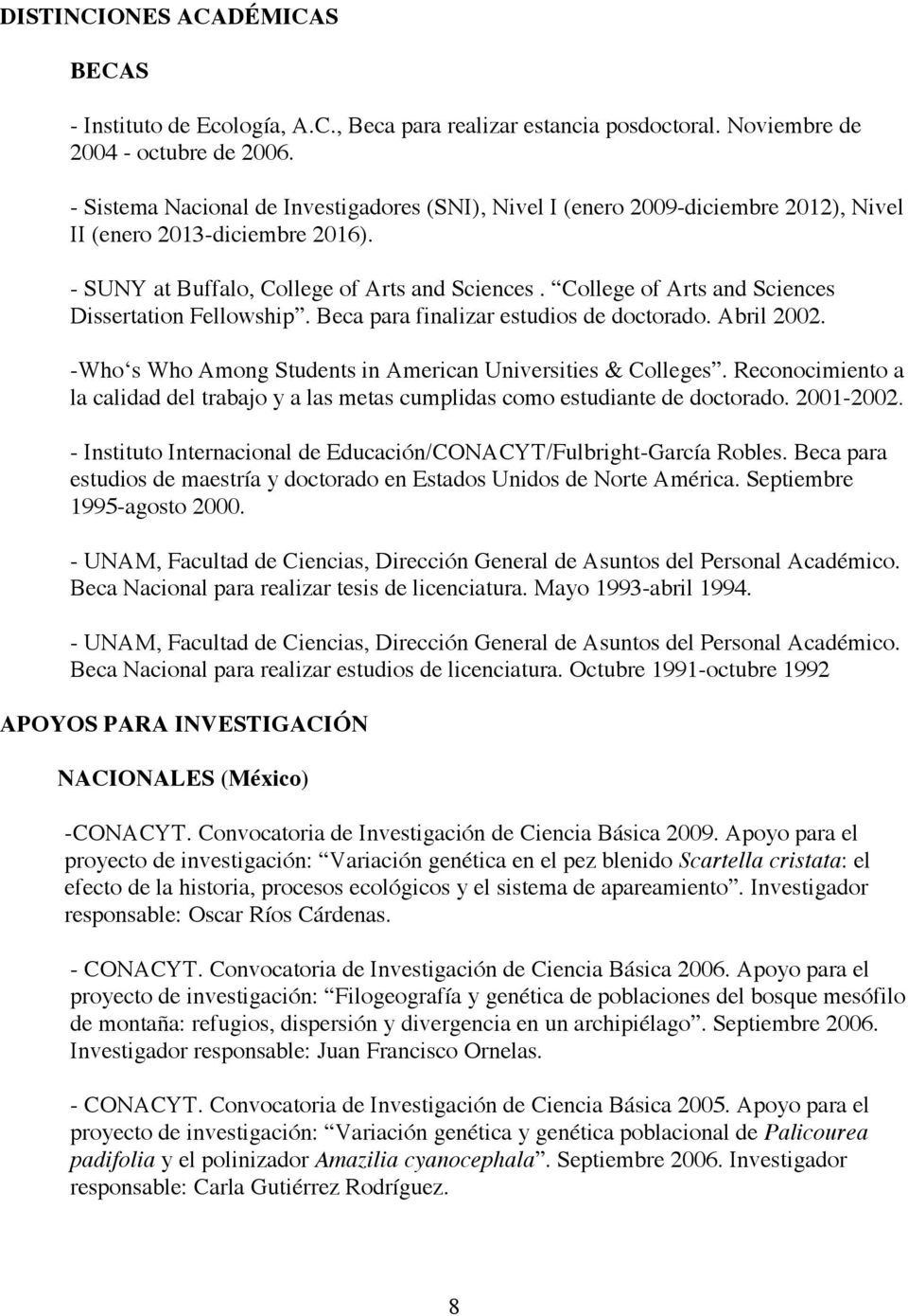 College of Arts and Sciences Dissertation Fellowship. Beca para finalizar estudios de doctorado. Abril 2002. -Who s Who Among Students in American Universities & Colleges.