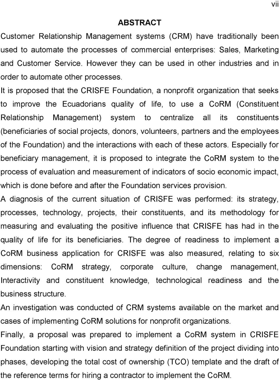 It is proposed that the CRISFE Foundation, a nonprofit organization that seeks to improve the Ecuadorians quality of life, to use a CoRM (Constituent Relationship Management) system to centralize all