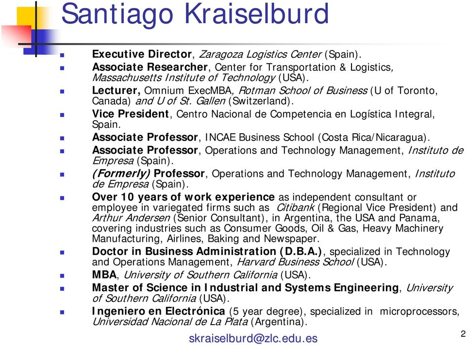 Associate Professor, INCAE Business School (Costa Rica/Nicaragua). Associate Professor, Operations and Technology Management, Instituto de Empresa (Spain).