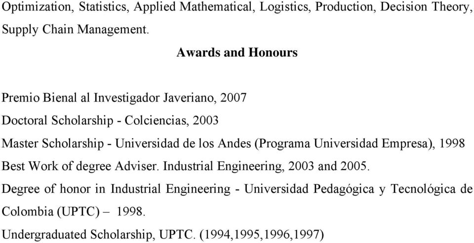 Universidad de los Andes (Programa Universidad Emresa), 1998 Bes Wor of degree Adviser. Indusrial Engineering, 2003 and 2005.