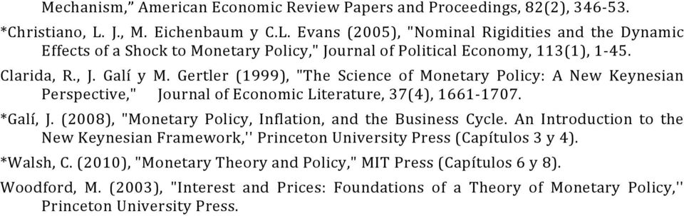 "Gertler (1999), ""The Science of Monetary Policy: A New Keynesian Perspective,"" Journal of Economic Literature, 37(4), 1661-1707. *Galí, J."