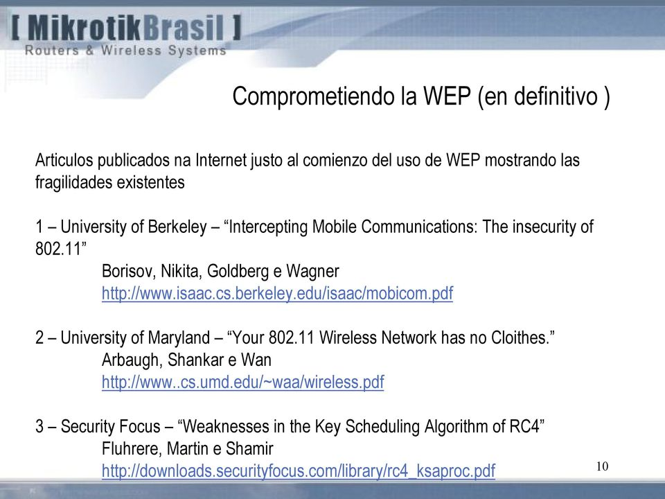 edu/isaac/mobicom.pdf 2 University of Maryland Your 802.11 Wireless Network has no Cloithes. Arbaugh, Shankar e Wan http://www..cs.umd.