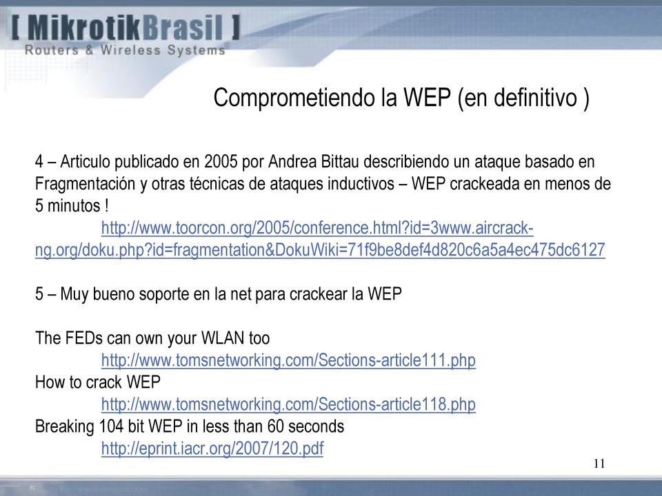 id=fragmentation&dokuwiki=71f9be8def4d820c6a5a4ec475dc6127 5 Muy bueno soporte en la net para crackear la WEP The FEDs can own your WLAN too http://www.