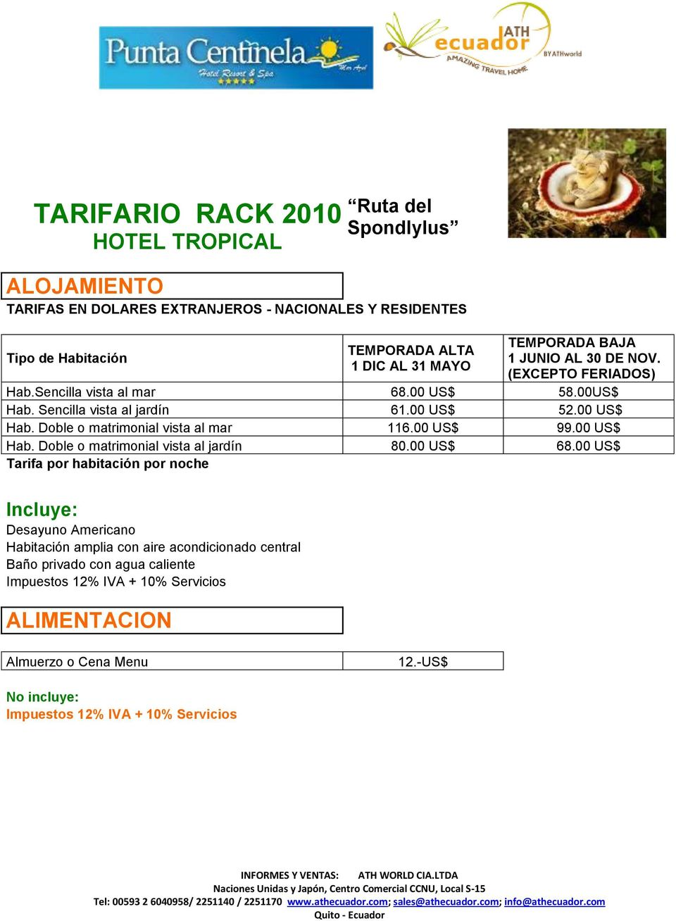 Doble o matrimonial vista al mar 116.00 US$ 99.00 US$ Hab. Doble o matrimonial vista al jardín 80.00 US$ 68.