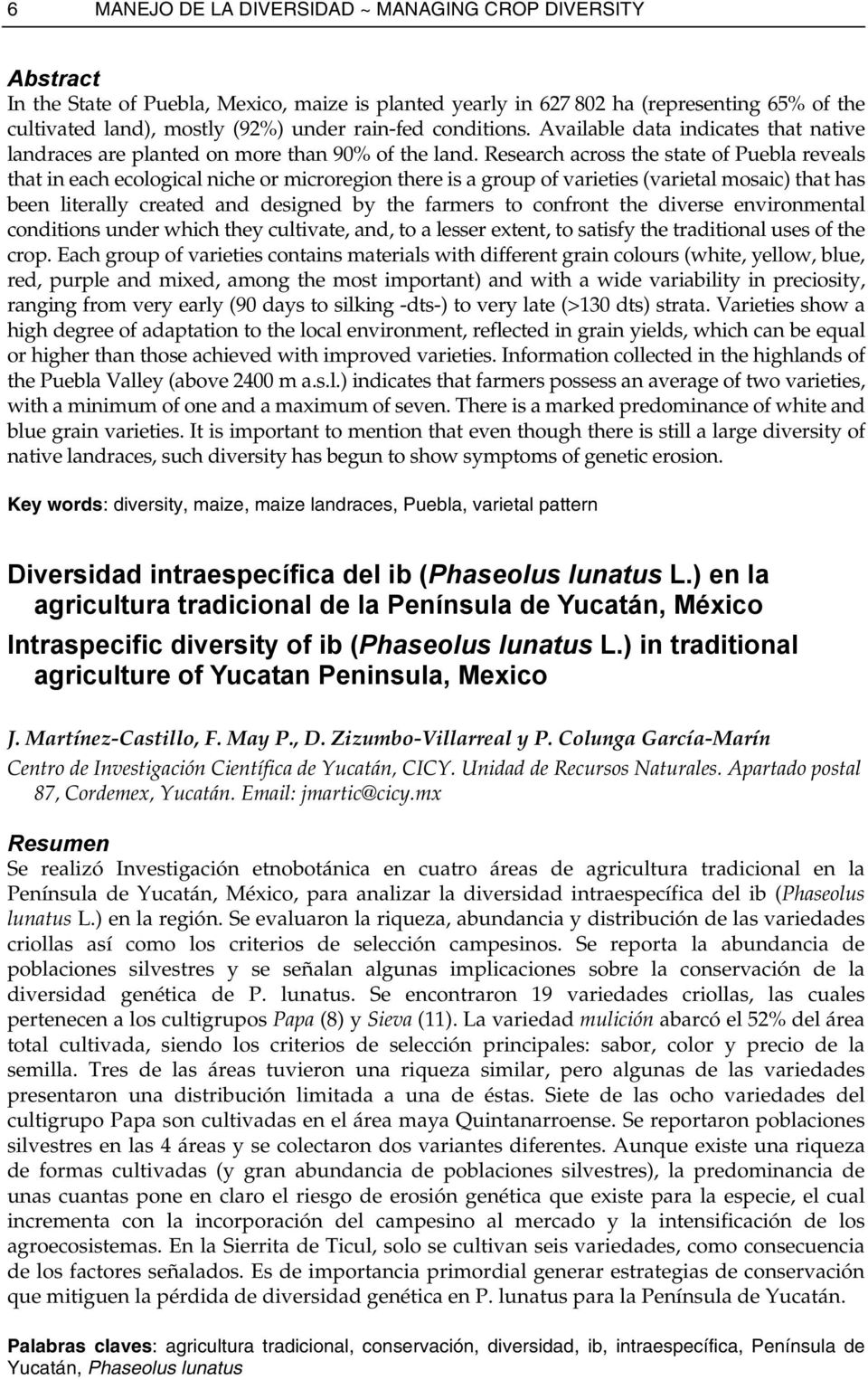 Research across the state of Puebla reveals that in each ecological niche or microregion there is a group of varieties (varietal mosaic) that has been literally created and designed by the farmers to