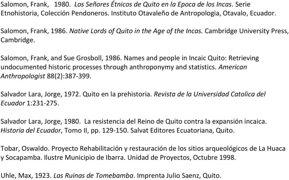 Names and people in Incaic Quito: Retrieving undocumented historic processes through anthroponymy and statistics. American Anthropologist 88(2):387-399. Salvador Lara, Jorge, 1972.