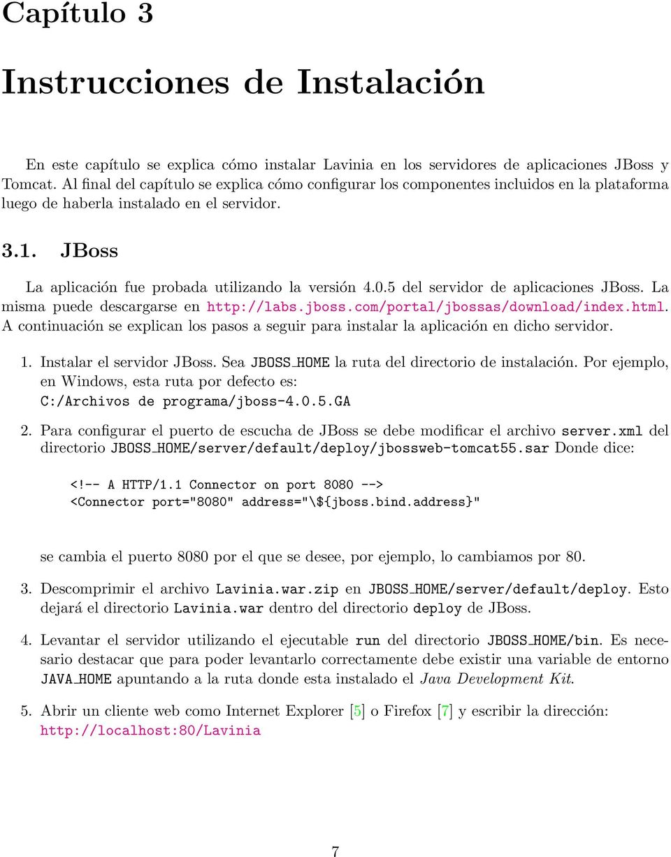 5 del servidor de aplicaciones JBoss. La misma puede descargarse en http://labs.jboss.com/portal/jbossas/download/index.html.