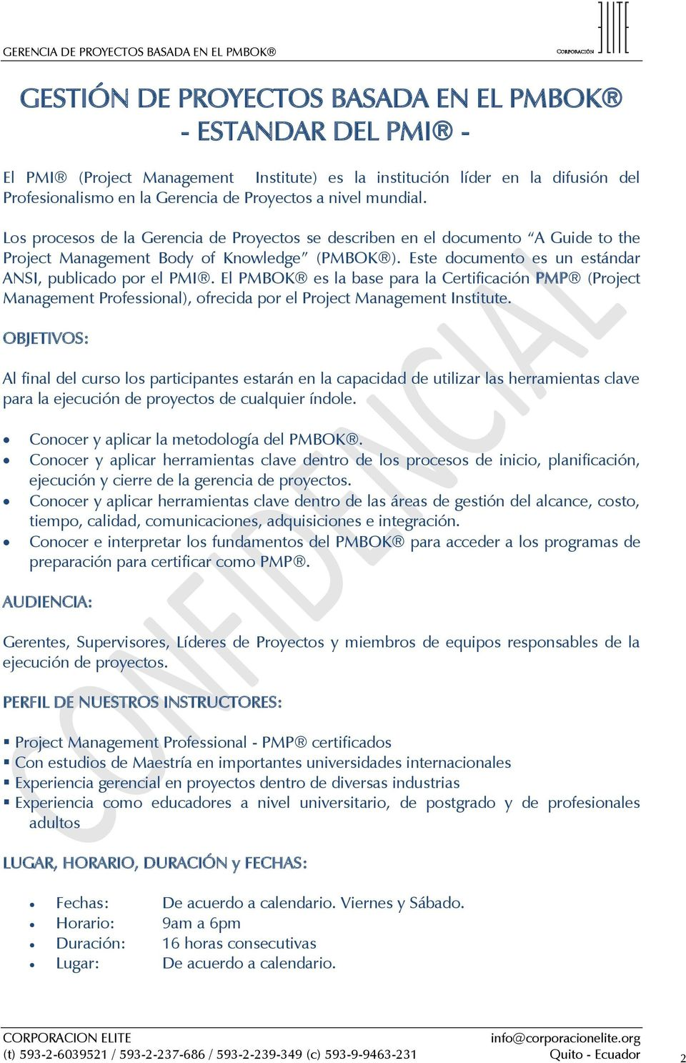 El PMBOK es la base para la Certificación PMP (Project Management Professional), ofrecida por el Project Management Institute.