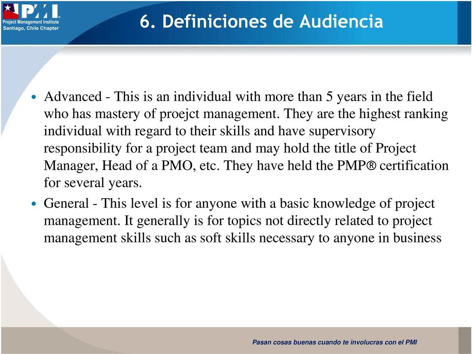 of Project Manager, Head of a PMO, etc. They have held the PMP certification for several years.