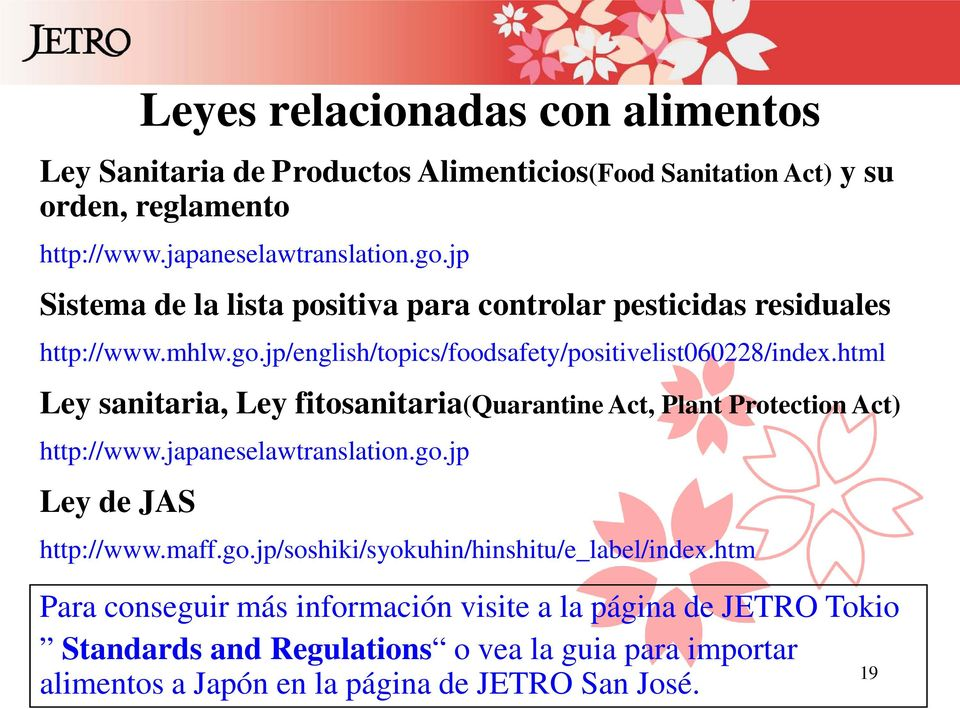 html Ley sanitaria, Ley fitosanitaria(quarantine Act, Plant Protection Act) http://www.japaneselawtranslation.go.jp Ley de JAS http://www.maff.go.jp/soshiki/syokuhin/hinshitu/e_label/index.
