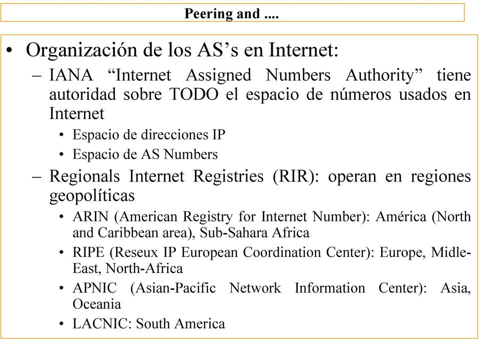 geopolíticas ARIN (American Registry for Internet Number): América (North and Caribbean area), Sub-Sahara Africa RIPE (Reseux IP