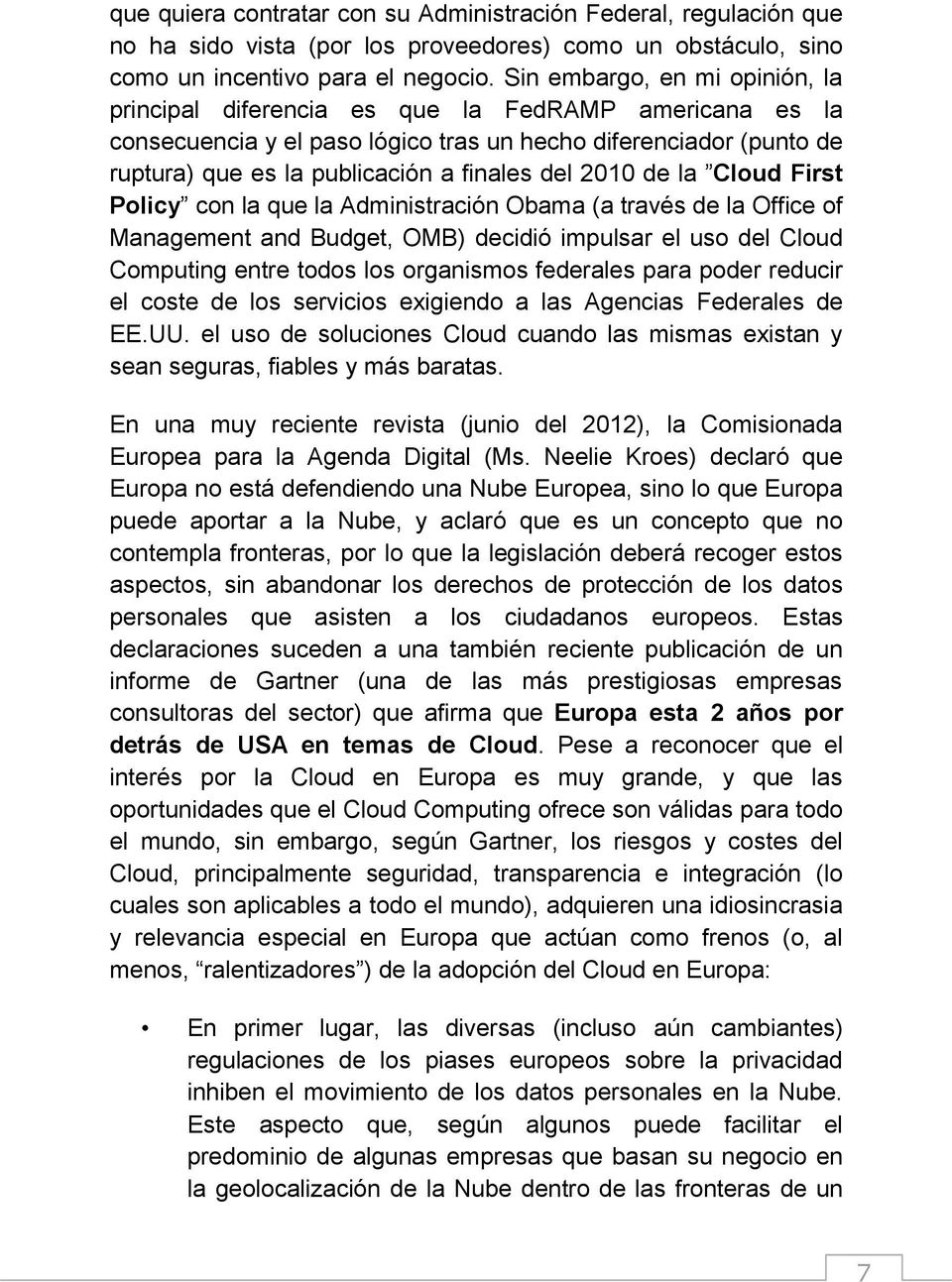 2010 de la Cloud First Policy con la que la Administración Obama (a través de la Office of Management and Budget, OMB) decidió impulsar el uso del Cloud Computing entre todos los organismos federales