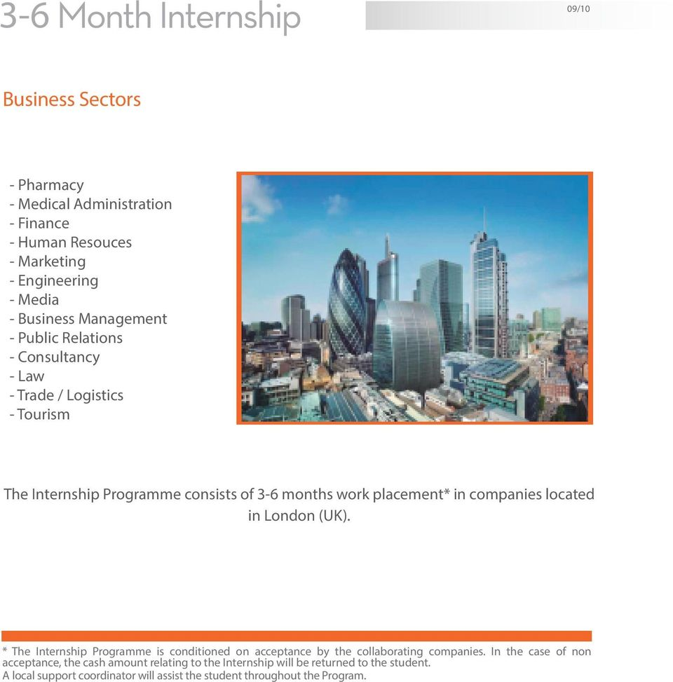 located in London (UK). * The Internship Programme is conditioned on acceptance by the collaborating companies.
