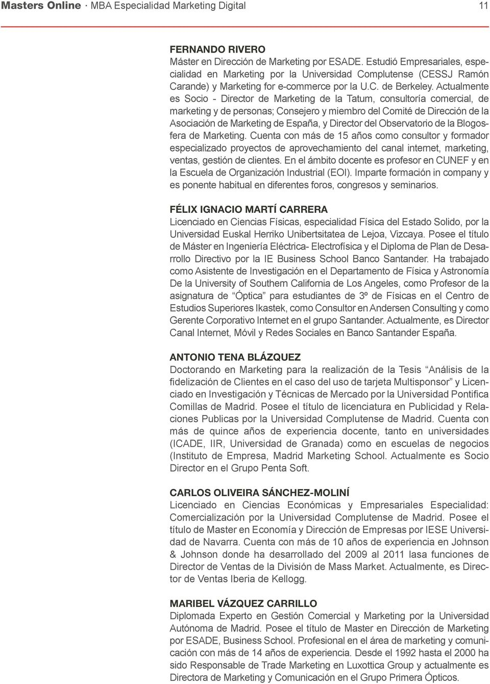 Actualmente es Socio - Director de Marketing de la Tatum, consultoría comercial, de marketing y de personas; Consejero y miembro del Comité de Dirección de la Asociación de Marketing de España, y