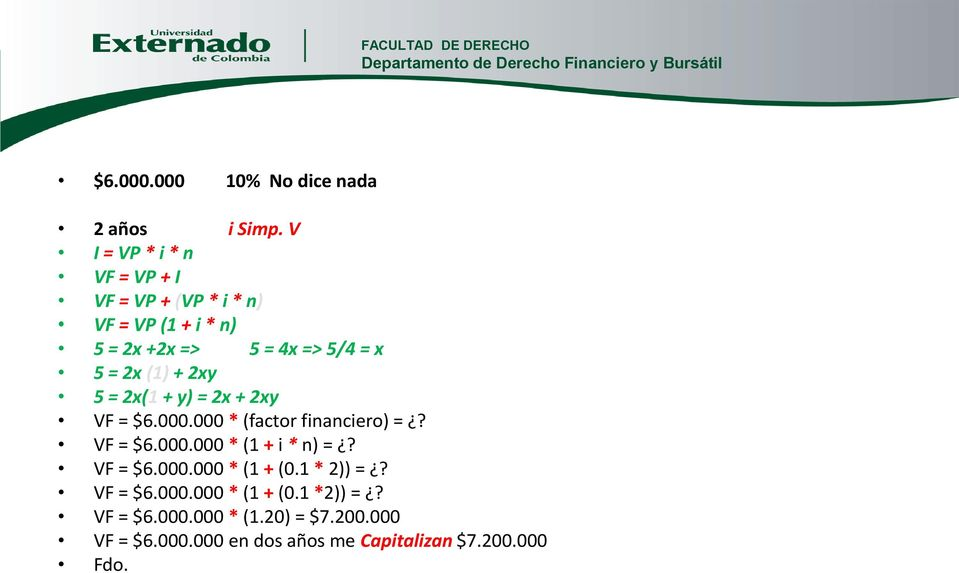 2x (1) + 2xy 5 = 2x(1 + y) = 2x + 2xy VF = $6.000.000 * (factor financiero) =? VF = $6.000.000 * (1 + i * n) =?