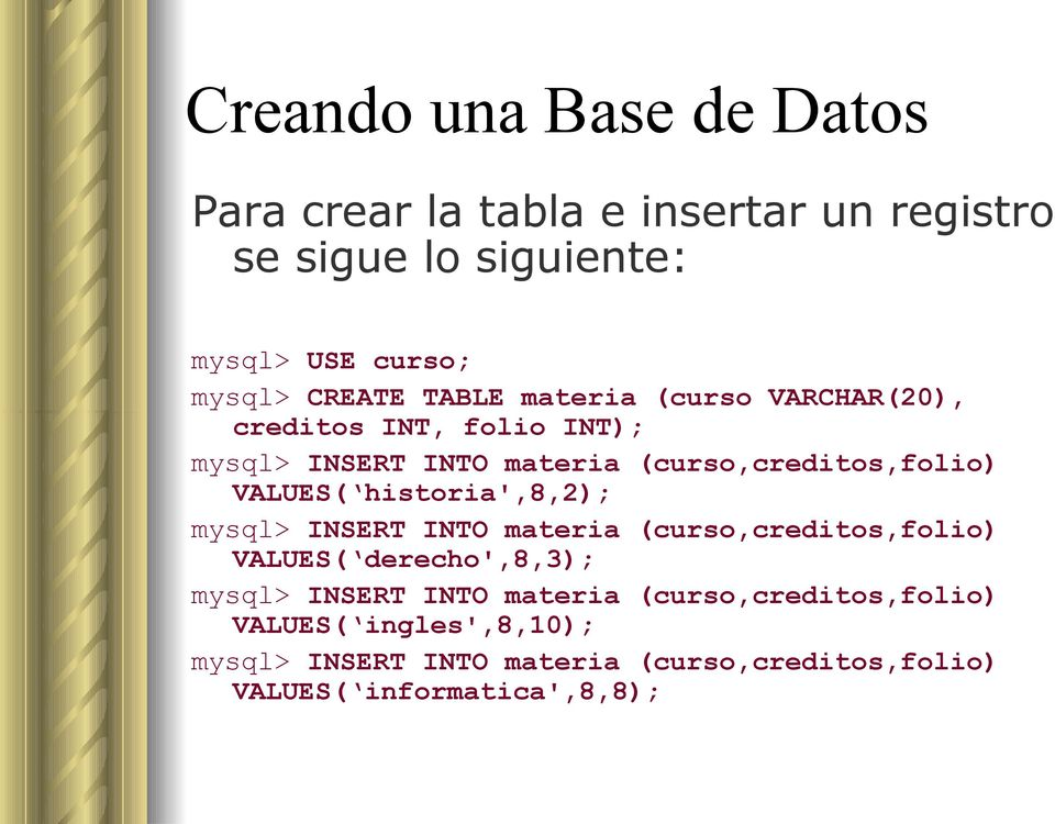 VALUES( historia',8,2); mysql> INSERT INTO materia (curso,creditos,folio) VALUES( derecho',8,3); mysql> INSERT INTO