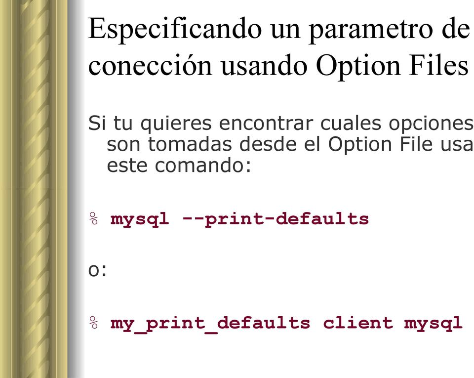 son tomadas desde el Option File usa este comando: %