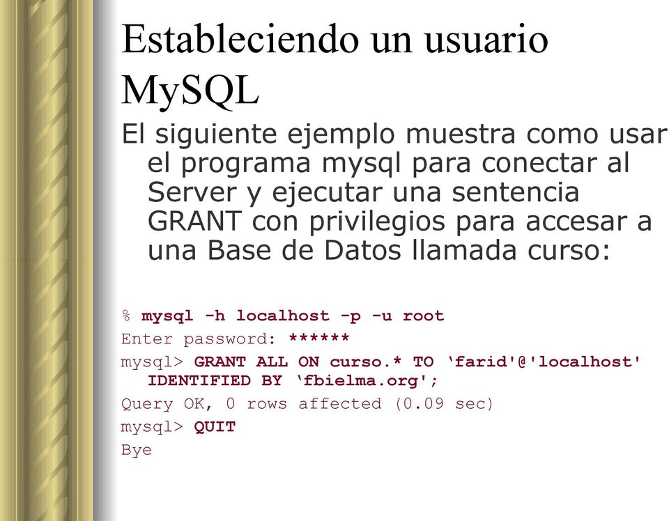 Datos llamada curso: % mysql -h localhost -p -u root Enter password: ****** mysql> GRANT ALL ON