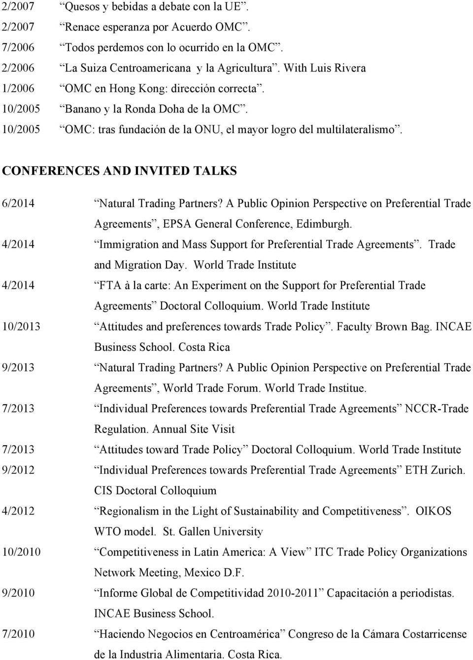 CONFERENCES AND INVITED TALKS 6/2014 Natural Trading Partners? A Public Opinion Perspective on Preferential Trade Agreements, EPSA General Conference, Edimburgh.