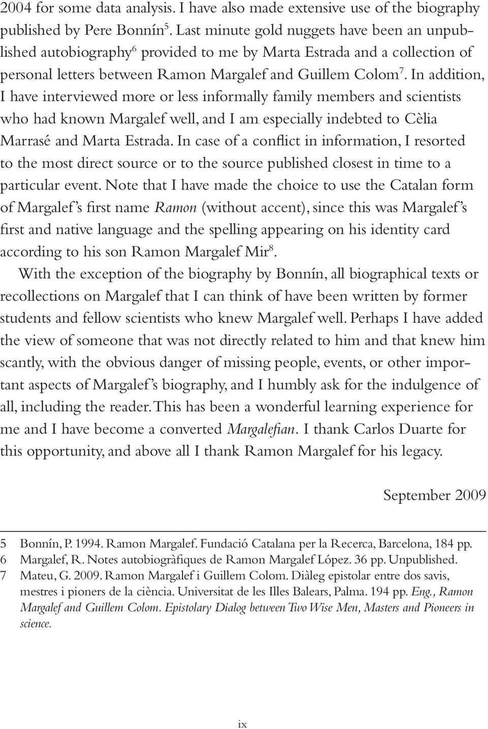 In addition, I have interviewed more or less informally family members and scientists who had known Margalef well, and I am especially indebted to Cèlia Marrasé and Marta Estrada.