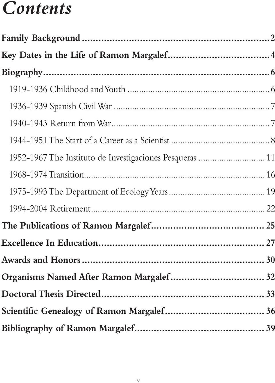 .. 11 1968-1974 Transition... 16 1975-1993 The Department of Ecology Years... 19 1994-2004 Retirement... 22 The Publications of Ramon Margalef.