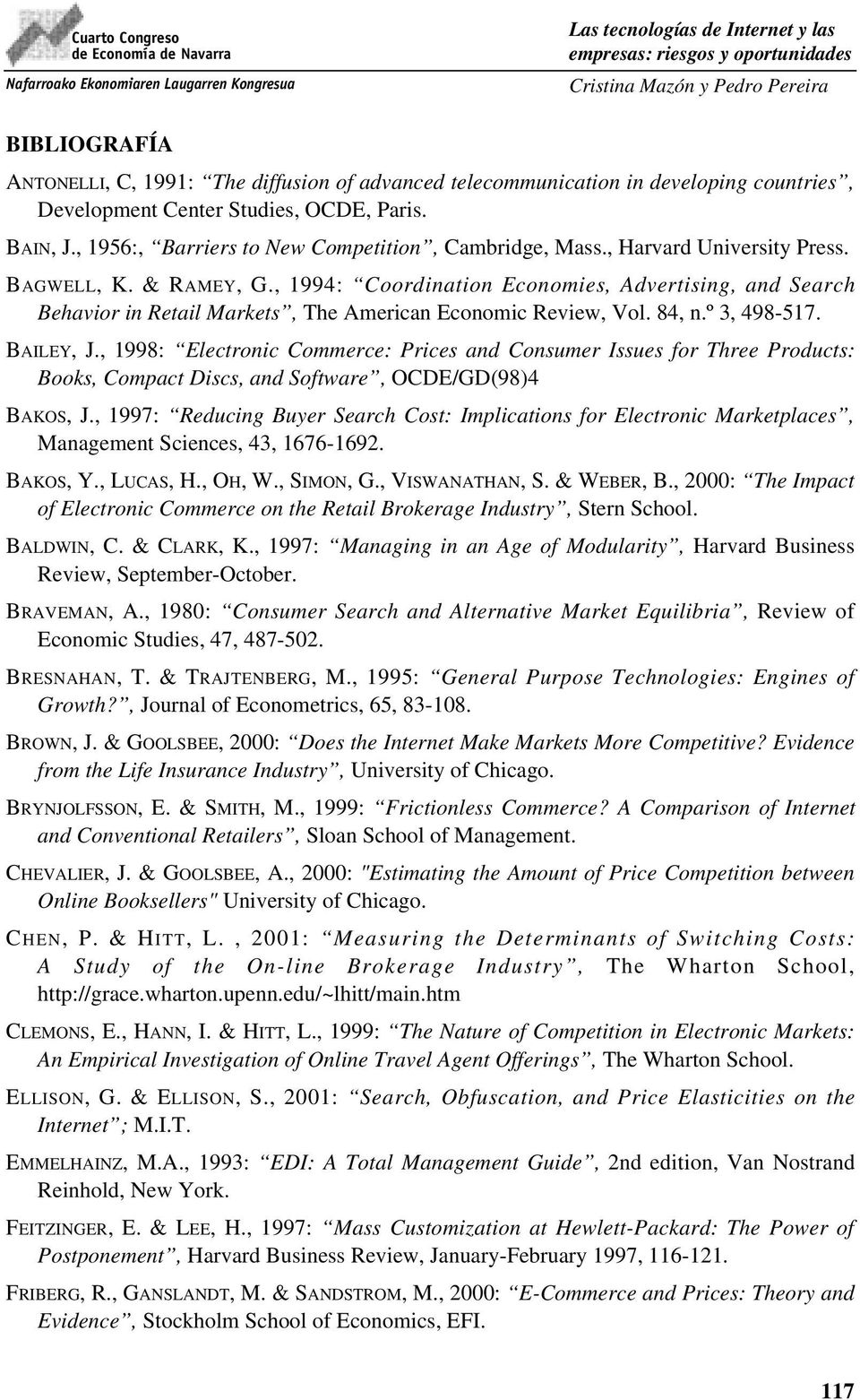 , 1994: Coordination Economies, Advertising, and Search Behavior in Retail Markets, The American Economic Review, Vol. 84, n.º 3, 498-517. BAILEY, J.
