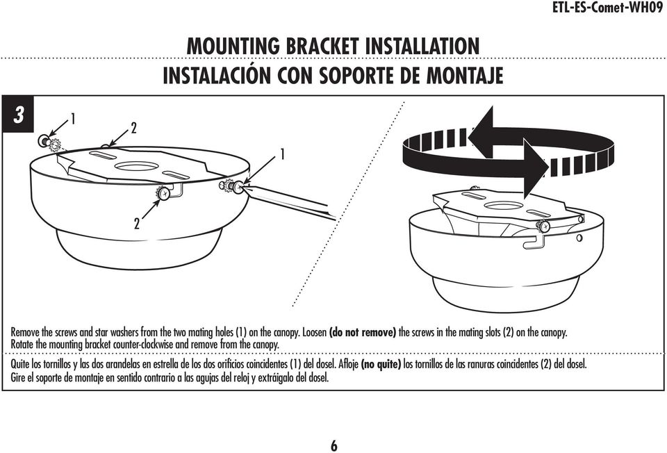 Rotate the mounting bracket counter-clockwise and remove from the canopy.
