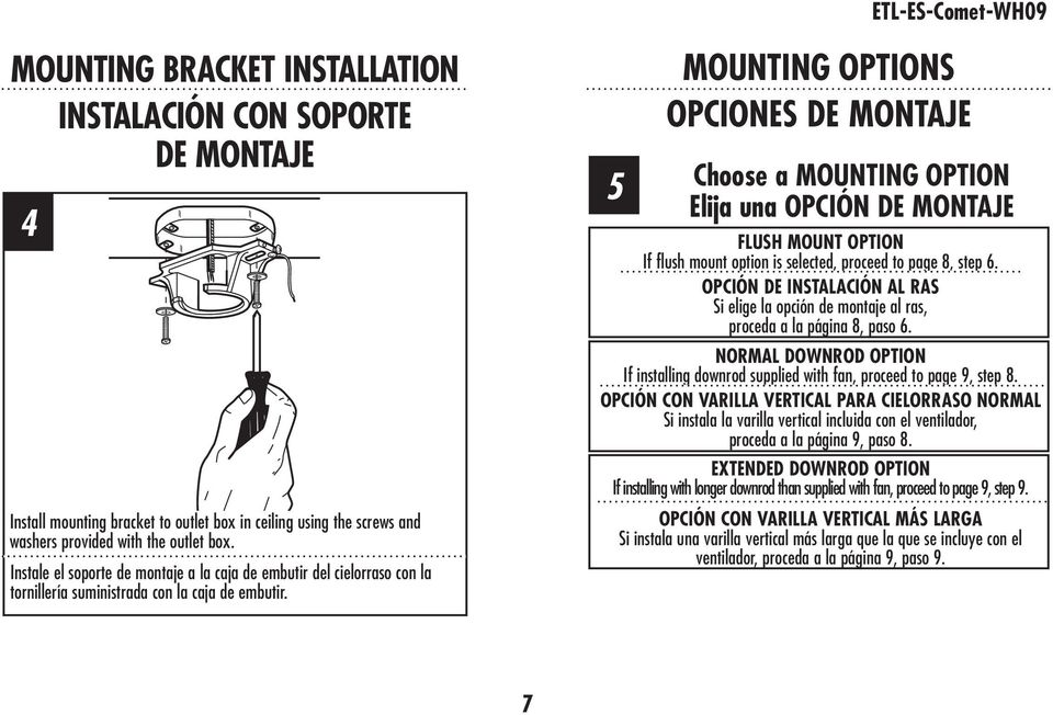 5 MOUNTING OPTIONS OPCIONES DE MONTAJE Choose a MOUNTING OPTION Elija una OPCIÓN DE MONTAJE FLUSH MOUNT OPTION If flush mount option is selected, proceed to page 8, step 6.