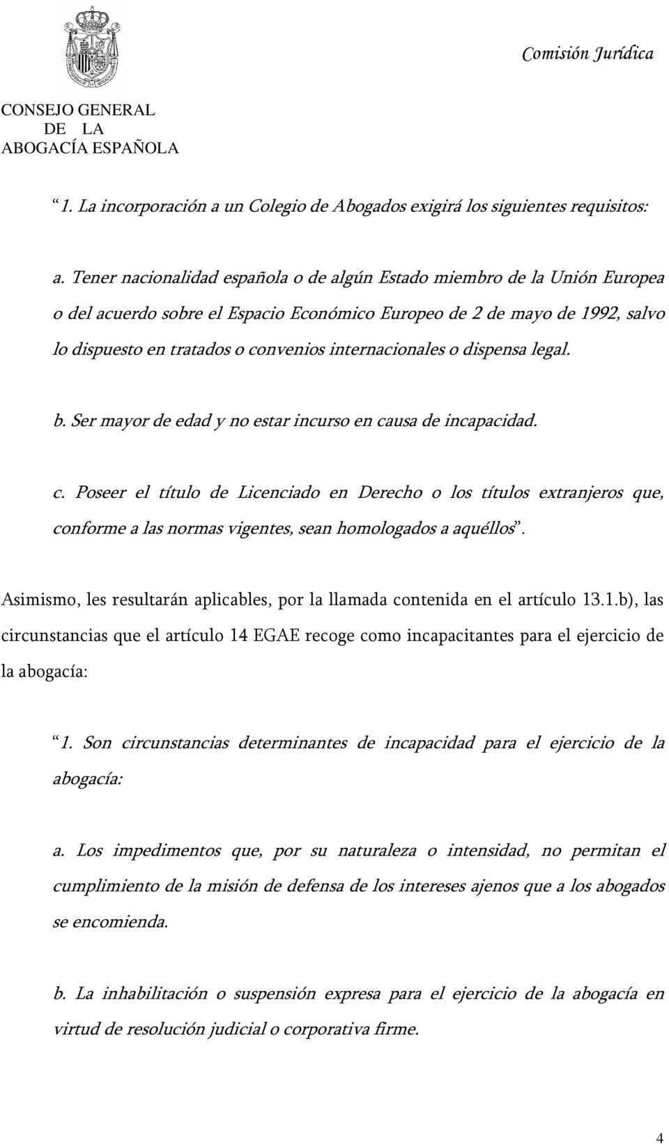 internacionales o dispensa legal. b. Ser mayor de edad y no estar incurso en ca