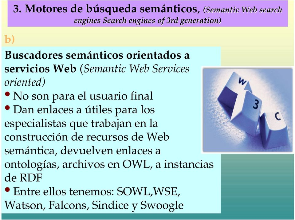 motores de búsqueda semánticos (Semantic Web search engines especialistas que trabajan en la o Search engines of 3rd generation) construcción de