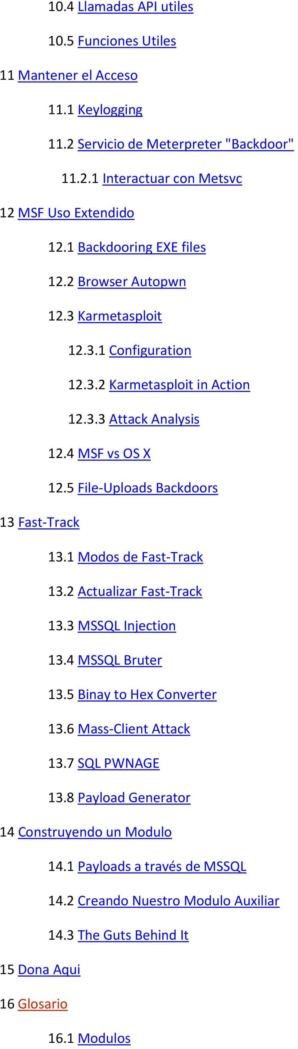 5 File-Uploads Backdoors 13 Fast-Track 13.1 Modos de Fast-Track 13.2 Actualizar Fast-Track 13.3 MSSQL Injection 13.4 MSSQL Bruter 13.5 Binay to Hex Converter 13.