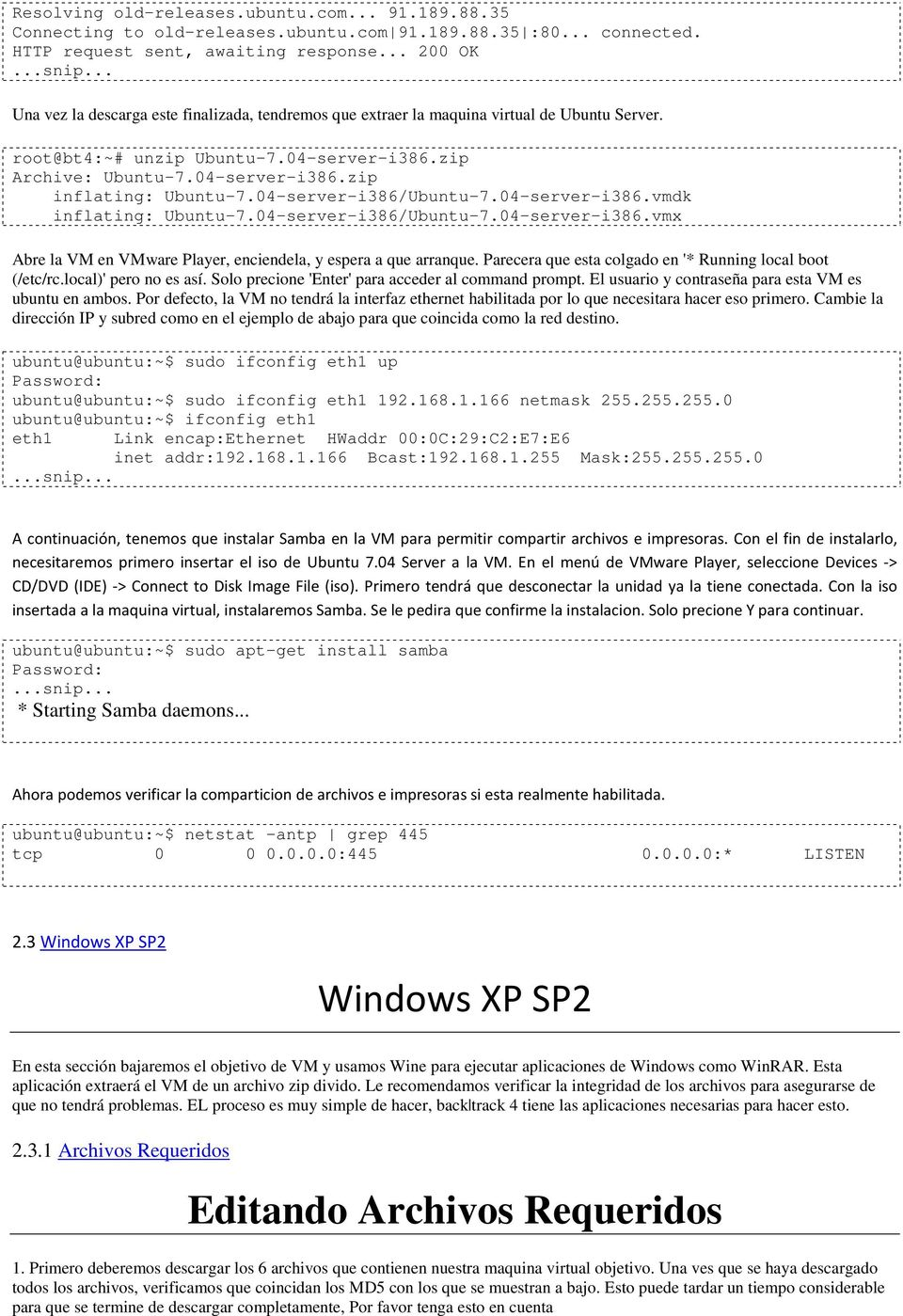 04-server-i386/Ubuntu-7.04-server-i386.vmdk inflating: Ubuntu-7.04-server-i386/Ubuntu-7.04-server-i386.vmx Abre la VM en VMware Player, enciendela, y espera a que arranque.