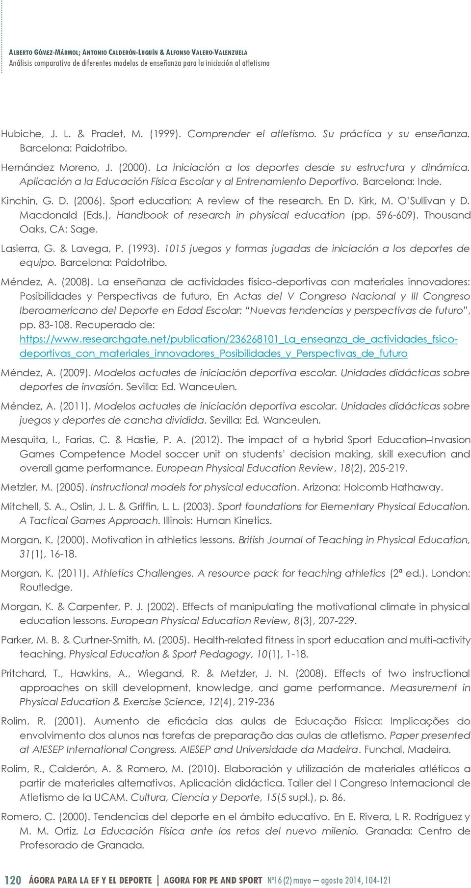 Sport education: A review of the research. En D. Kirk, M. O Sullivan y D. Macdonald (Eds.), Handbook of research in physical education (pp. 596-609). Thousand Oaks, CA: Sage. Lasierra, G. & Lavega, P.